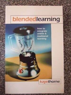 Blended Learning Kaye Thorne: How to Integrate Online & Traditional Learning