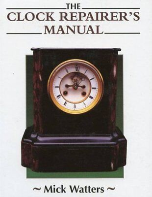 Clock Repairer's Manual, Hardcover by Watters, Mick