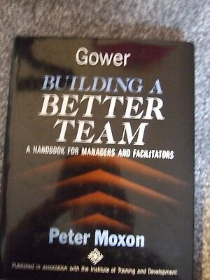 Gower Building a Better Team by Peter Moxon - ITD Hardback