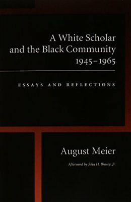 A WHITE SCHOLAR AND BLACK COMMUNITY, 1945-1965: ESSAYS AND By August Meier *NEW*