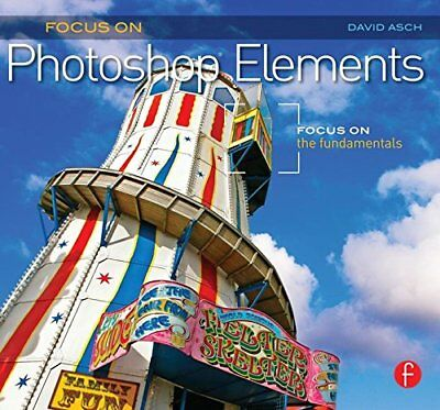 FOCUS ON PHOTOSHOP ELEMENTS: FOCUS ON FUNDAMENTALS (FOCUS ON By David Asch *NEW*