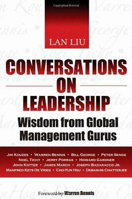 CONVERSATIONS ON LEADERSHIP- WISDOM FROM GLOBAL MANAGEMENT GURUS By Lan Liu NEW