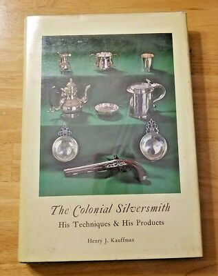 The Colonial Silversmith His Techniques & Product Kauffman 1969 Hardcover