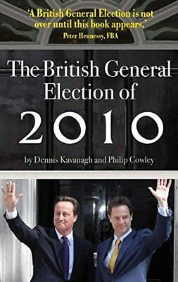 BRITISH GENERAL ELECTION OF 2010 By Dennis Kavanagh **BRAND NEW**