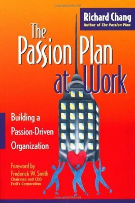 PASSION PLAN AT WORK: BUILDING A PASSION DRIVEN ORGANIZATION By Richard NEW