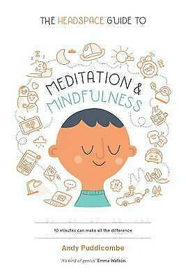 The Headspace Guide to Meditation and Mindfulness: How Mindfulness Can Change...