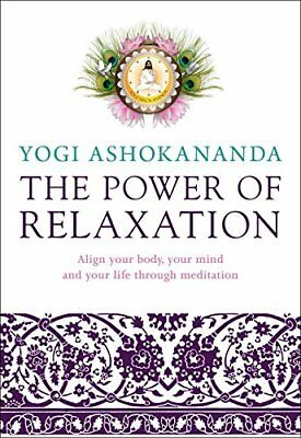 The Power of Relaxation: Align Your Body, Your Mind, and Your Life Through Medit