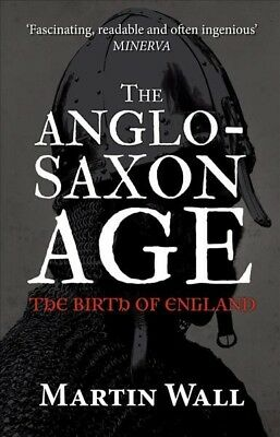 Anglo-Saxon Age : The Birth of England, Paperback by Wall, Martin, ISBN 14456...