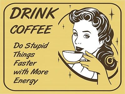 Drink Coffee Do Stupid Things Fast Funny Retro Vintage Nostalgic Metal Sign 9x12