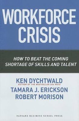 WORKFORCE CRISIS: HOW TO BEAT COMING SHORTAGE OF SKILLS AND By Tamara J. NEW