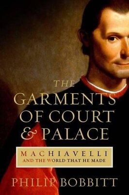 GARMENTS OF COURT AND PALACE: MACHIAVELLI AND WORLD HE MADE: A By Philip NEW