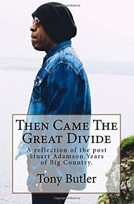 Then Came The Great Divide: A reflection of the post Stuart Adamson Years of Big