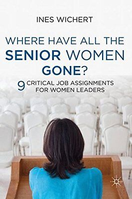 WHERE HAVE ALL SENIOR WOMEN GONE: NINE CRITICAL JOB ASSIGNMENTS By Ines NEW
