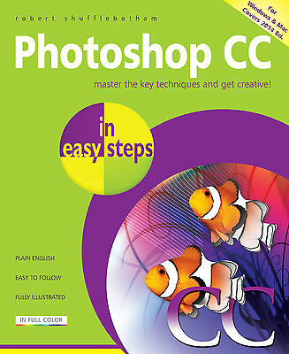 Photoshop CC in easy steps - covers Creative Cloud - by Robert Shufflebotham