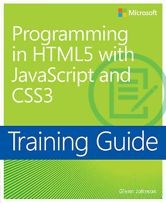 Training Guide: Programming in HTML5 with JavaScript and CSS3 Glenn Johnson