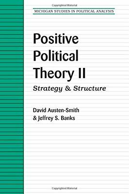 POSITIVE POLITICAL THEORY II: STRATEGY AND STRUCTURE By Jeffrey S. Banks, NEW
