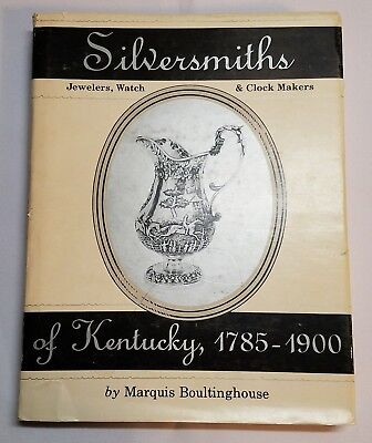 SILVERSMITHS, JEWELERS, WATCH & CLOCK MAKERS OF KENTUCKY 1785-1900 Boultinghouse