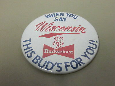 """Vintage Pinback Button """"when You Say Wisconsin, This Bud's For You!"""""""