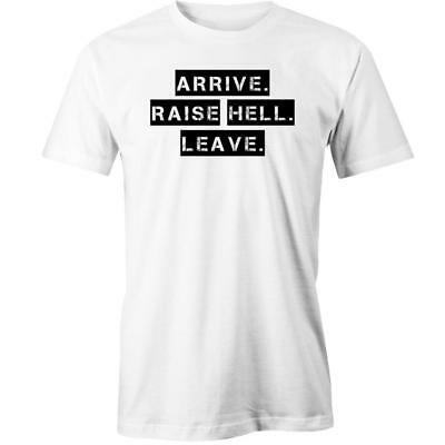Arrive. Raise Hell. Leave T-Shirt Tee New