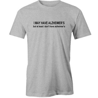 I May Have Alzheimer's, But At Least I Dont Have Alzheimer's