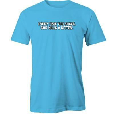 Everytime You Shave God Kills A Kitten T-Shirt Tee New