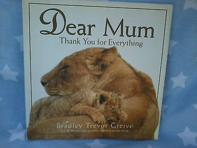 DEAR MUM - THANK YOU FOR EVERYTHING - Bradley Trevor Greive - quotes animal pics