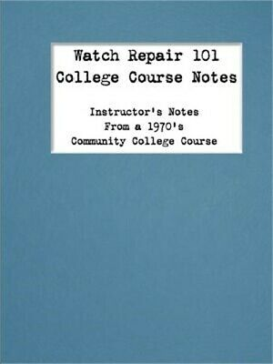 Watch Repair 101 College Course Notes (Paperback or Softback)
