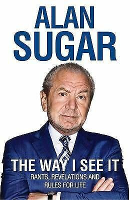 """""""AS NEW"""" The Way I See It: Rants, Revelations And Rules For Life, Sugar, Alan, B"""