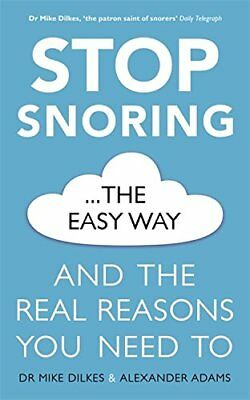 Stop Snoring The Easy Way: And the real reasons you need to by Dr Mike Dilkes