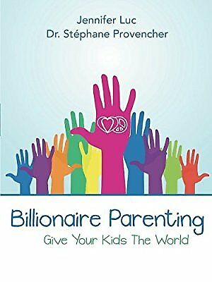 Billionaire Parenting: Give Your Kids the World, Provencher, Dr.   St�phane, New