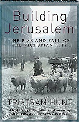 Building Jerusalem: The Rise and Fall of the Victorian City, Hunt, Tristram, New