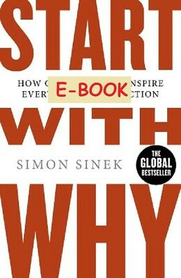 Start With Why - How Great Leaders Inspire Everyone by Simon Sinek E-B00K
