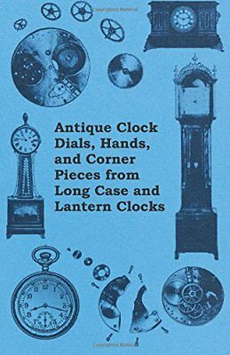 ANTIQUE CLOCK DIALS, HANDS, AND CORNER PIECES FROM LONG CASE AND By . Anon. NEW