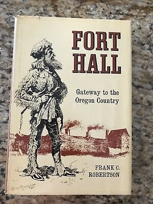 FORT HALL GATEWAY TO THE OREGON COUNTRY by FRANK C. ROBERTSON c