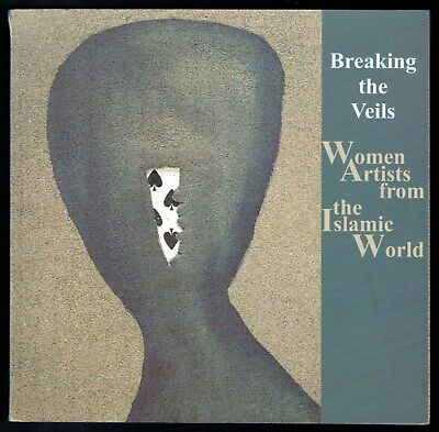 Breaking the Veils, Women Artists from the Islamic World, Artistes Islamiques