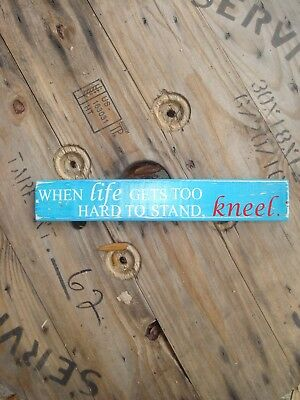 When life gets too hard to stand, kneel rustic wood sign. Handmade farmhouse