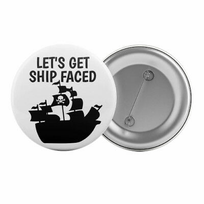 "Let's Get Ship Faced - Badge Button Pin 1.25"" 32mm Pirate Party Funny Slogan"