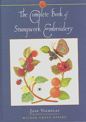The Complete Book of Stumpwork Embroidery by Jane Nicholas VGC hardcover book