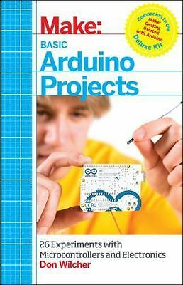 Make: Basic Arduino Projects: 26 Experiments with Microcontrollers and Electroni