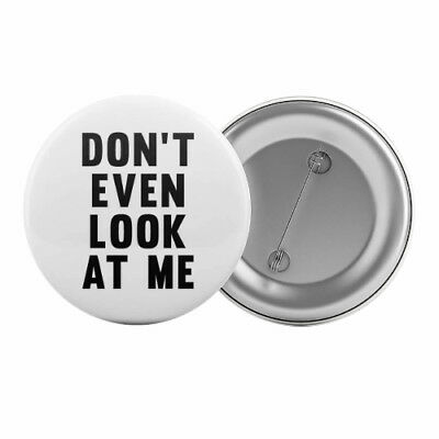 "Don't Even Look At Me Badge Button Pin 1.25"" 32mm Anti-Social Introvert Anxiety"