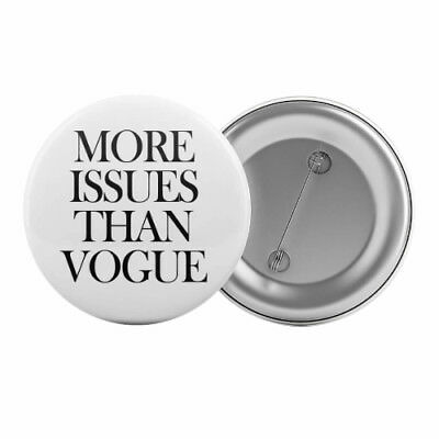 "More Issues Than Vogue - Badge Button Pin 1.25"" 32mm Funny"