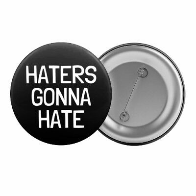 """Haters Gonna Hate - Badge Button Pin 1.25"""" 32mm"""