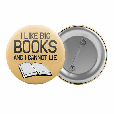 "I Like Big Books And I Cannot Lie - Badge Button Pin 1.25"" 32mm Reading Bookworm"