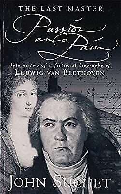 The Last Master: Passion And Pain: Volume Two of a Fictional Biography of Ludwig