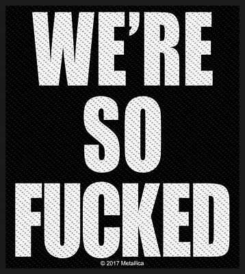 METALLICA -  WE'RE SO F=CKED 2017 - WOVEN SEW ON PATCH - free shipping