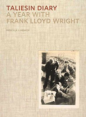 Taliesin Diary: A Year with Frank Lloyd Wright by Henken, Priscilla J.
