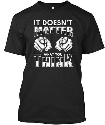 Comfy It Doesnt Matter What You Think - Doesn't Standard Standard Unisex T-shirt