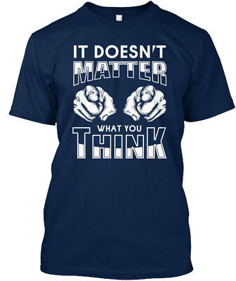 Stylish It Doesnt Matter What You Think - Doesn't Standard Unisex T-shirt