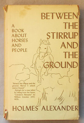 Vintage BETWEEN THE STIRRUP & THE GROUND by Holmes Alexander RIDING HORSES