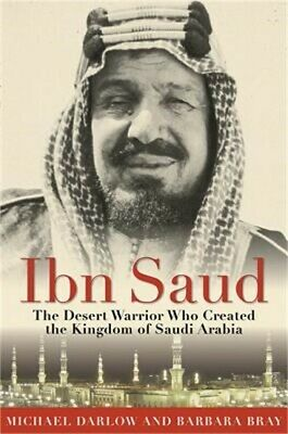 Ibn Saud: The Desert Warrior Who Created the Kingdom of Saudi Arabia (Paperback